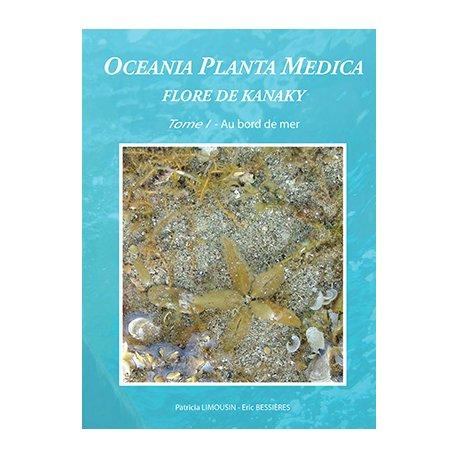 Oceania Planta Medica, flore de Kanaky - Tome 1 : au bord de mer